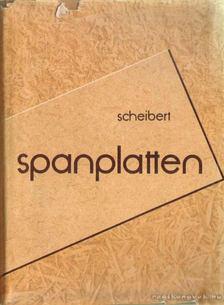 Scheibert, Werner - Spanplatten [antikvár]