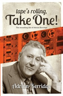 Kerridge Adrian - Tape's Rolling, Take One - Six Decades of Recording and Producing, from the Rock 'n' Roll Years to TV Scores & Blockbuster Movies! [eKönyv: epub, mobi]