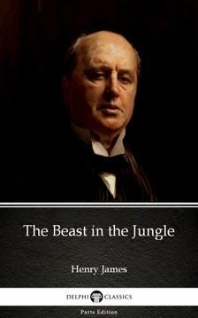 Delphi Classics Henry James, - The Beast in the Jungle by Henry James (Illustrated) [eKönyv: epub, mobi]