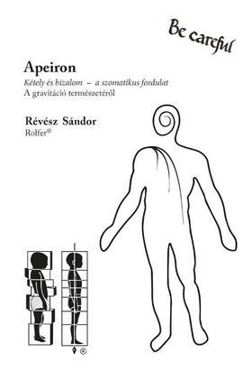 Révész Sándor - Apeiron  Kétely és bizalom - a szomatikus fordulat  A gravitáció természetéről