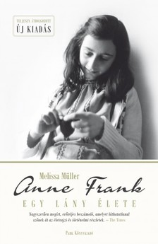 Melissa Müller - Anne Frank - Egy lány élete [eKönyv: epub, mobi]
