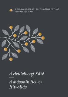 A Magyarországi Református Egyház hitvallási iratai A Heidelbergi Káté. A Második Helvét Hitvallás