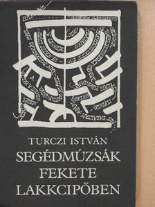 Turczi István - Segédmúzsák fekete lakkcipőben (dedikált példány) [antikvár]