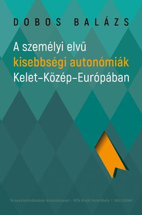 Dobos Balázs - A személyi elvű kisebbségi autonómiák Kelet-Közép-Európában