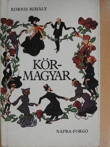 Kornis Mihály - Körmagyar/Körbe-körbe [antikvár]