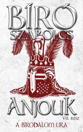 Bíró Szabolcs - Anjouk VII. - A birodalom ura [eKönyv: epub, mobi]