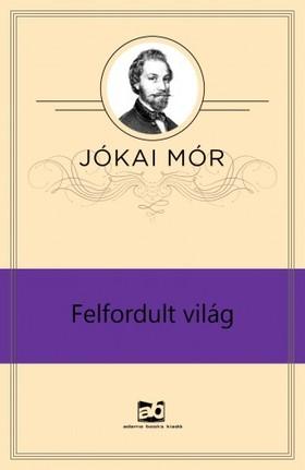 JÓKAI MÓR - Felfordult világ [eKönyv: epub, mobi]