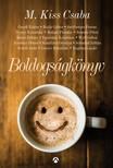 M. Kiss Csaba - Boldogságkönyv [eKönyv: epub, mobi]