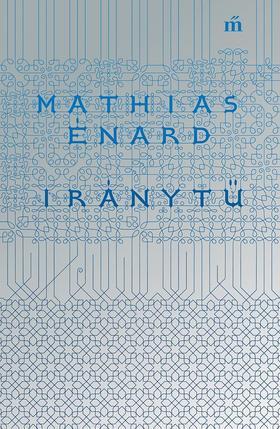 Énard, Mathias - Iránytű