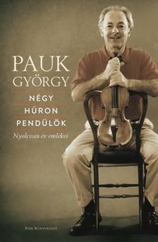 Pauk György - Négy húron pendülök - Nyolcvan év emlékei [eKönyv: epub, mobi]