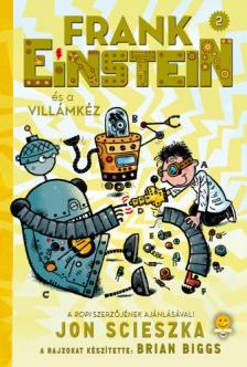 Jon Scieszka - Frank Einstein és a Villámkéz (Frank Einstein 2.)