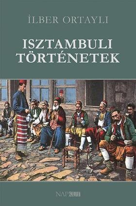 Ilber Ortayli - Isztambuli történetek
