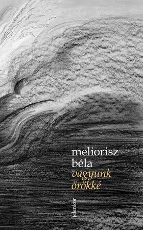 Meliorisz Béla - Vagyunk örökké