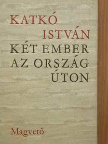 Katkó István - Két ember az országúton [antikvár]