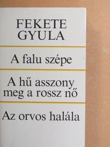 Fekete Gyula - A falu szépe/A hű asszony meg a rossz nő/Az orvos halála [antikvár]
