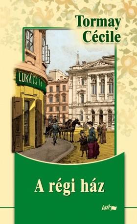 TORMAY CÉCILE - A régi ház [eKönyv: pdf, epub, mobi]