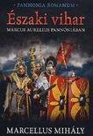 Marcellus Mihály - Északi vihar - Marcus Aurelius Pannóniában