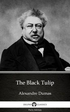 Delphi Classics Alexandre Dumas, - The Black Tulip by Alexandre Dumas (Illustrated) [eKönyv: epub, mobi]
