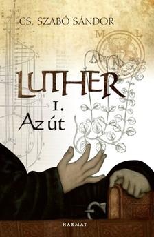 Cs. Szabó Sándor - Luther I. - Az út [eKönyv: epub, mobi]