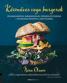 Nina Olsson - Kézműves vega burgerek Zöldségfasírtok, burgerzsemlék, szószok és fűszerek -különleges receptek a nagyvilágból
