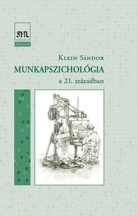 Klein Sándor - Munkapszichológia - a 21. században