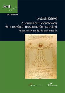Legéndy Kristóf - A természettudományos és a teológiai megismerés modelljei - Világnézetek, modellek, párbeszédek