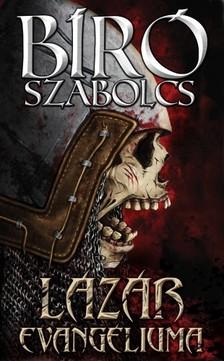 Bíró Szabolcs - Lázár evangéliuma - Apokrif történelmi rémlátomás [eKönyv: epub, mobi]