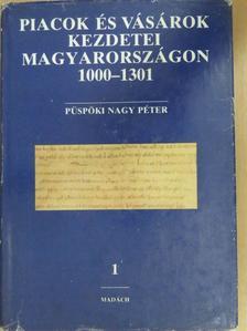 Püspöki Nagy Péter - Piacok és vásárok kezdetei Magyarországon 1. [antikvár]