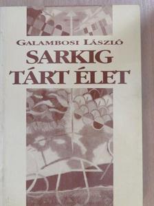 Galambosi László - Sarkig tárt élet [antikvár]