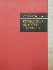 Kállai Gyula - Szocializmus, népfront, demokrácia [antikvár]