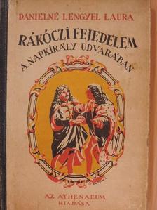 Dánielné Lengyel Laura - Rákóczi fejedelem a Napkirály udvarában [antikvár]