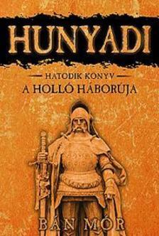 BÁN MÓR - HUNYADI - A HOLLÓ HÁBORÚJA -  HATODIK KÖNYV