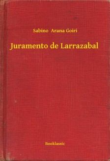 Goiri Sabino  Arana - Juramento de Larrazabal [eKönyv: epub, mobi]