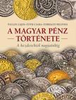Torbágyi Melinda,Tóth Csaba,Pallos Lajos - A MAGYAR PÉNZ TÖRTÉNETE