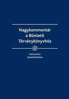 Krisztina PhD, DSc (szerk.) Prof. dr. habil. Karsai - Nagykommentár a Büntető Törvénykönyvhöz [eKönyv: epub, mobi]