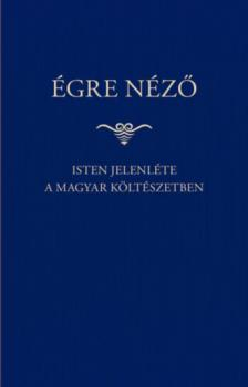 Égre néző - Isten jelenléte a magyar költészetben