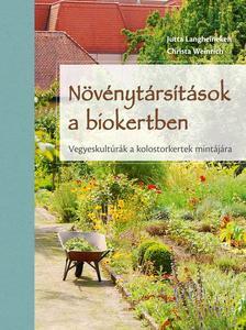 Jutta Langheineken, Christa Weinrich - Növénytársítások a biokertben - Vegyeskultúrák a kolostorkertek mintájára