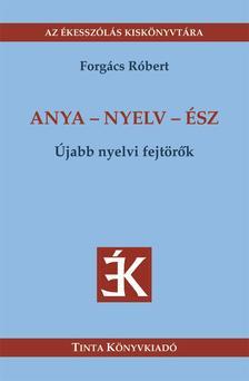 Forgács Róbert - Anya - nyelv - ész