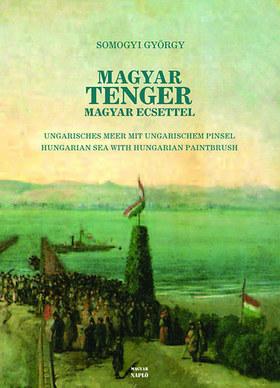 Somogyi György - Magyar tenger magyar ecsettel - A Balaton ábrázolása