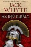 Jack Whyte - Az ifjú király - Camelot-krónikák 5. könyv