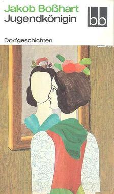BOßHART, JAKOB - Jugendkönigin [antikvár]