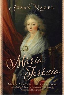 SUSAN NAGEL - Mária Terézia - Mária Antónia lányának sorsa