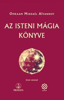 Omraam Mikhael Aivanhov - Az isteni mágia könyve [eKönyv: epub, mobi]