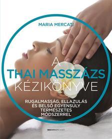 Maria Mercati - A thai masszázs kézikönyve Rugalmasság, ellazulás és belső egyensúly természetes módszerrel
