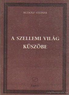 Rudolf Steiner - A szellemi világ küszöbe [antikvár]