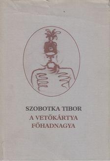 Szobotka Tibor - A vetőkártya főhadnagya [antikvár]
