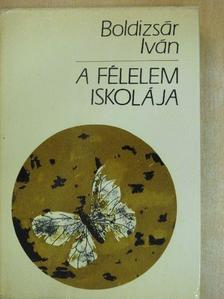 Boldizsár Iván - A félelem iskolája [antikvár]