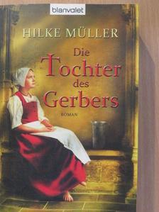 Hilke Müller - Die Tochter des Gerbers [antikvár]