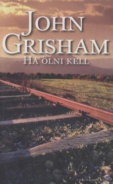 John Grisham - Ha ölni kell [antikvár]