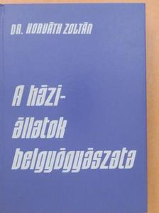 Dr. Horváth Zoltán - A háziállatok belgyógyászata [antikvár]